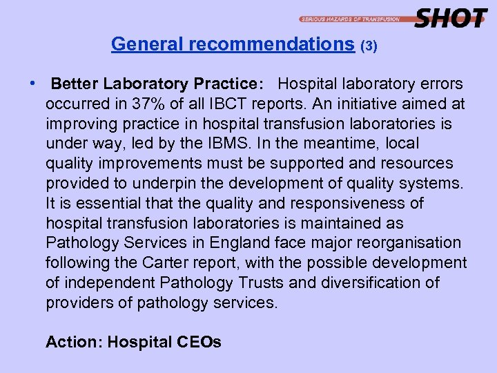 General recommendations (3) • Better Laboratory Practice: Hospital laboratory errors occurred in 37% of