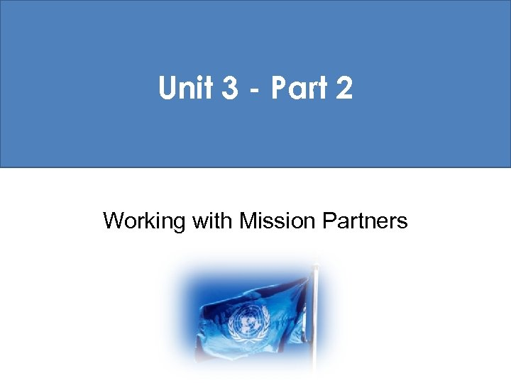 Unit 3 - Part 2 Working with Mission Partners