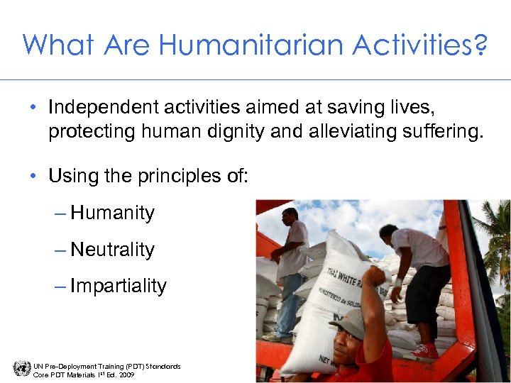 What Are Humanitarian Activities? • Independent activities aimed at saving lives, protecting human dignity