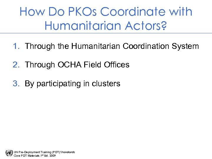 How Do PKOs Coordinate with Humanitarian Actors? 1. Through the Humanitarian Coordination System 2.