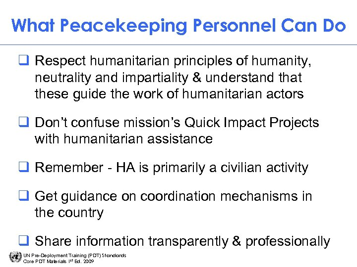 What Peacekeeping Personnel Can Do q Respect humanitarian principles of humanity, neutrality and impartiality