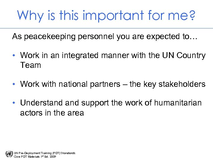 Why is this important for me? As peacekeeping personnel you are expected to… •