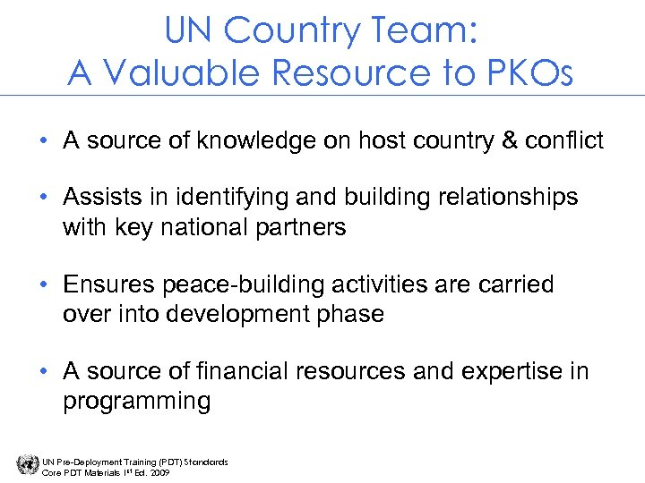 UN Country Team: A Valuable Resource to PKOs • A source of knowledge on