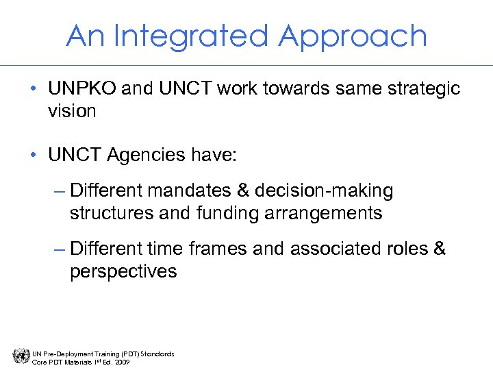 An Integrated Approach • UNPKO and UNCT work towards same strategic vision • UNCT
