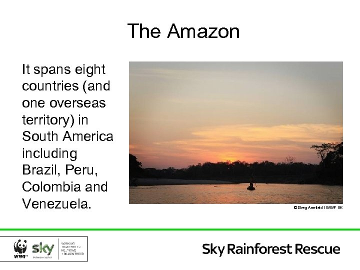 The Amazon It spans eight countries (and one overseas territory) in South America including