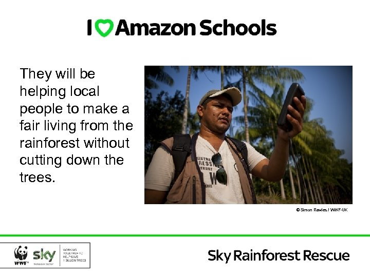 They will be helping local people to make a fair living from the rainforest