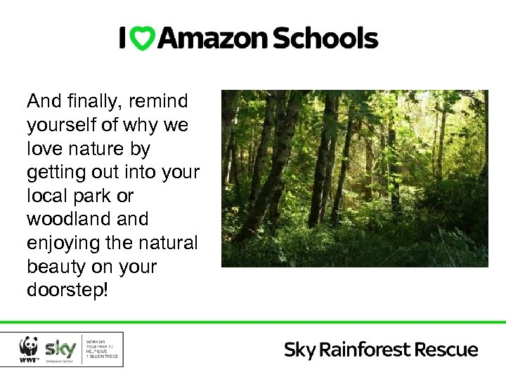 And finally, remind yourself of why we love nature by getting out into your