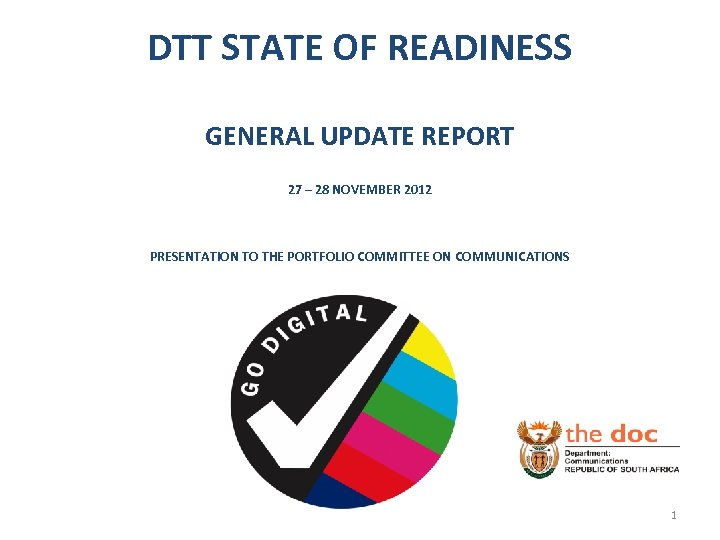 DTT STATE OF READINESS GENERAL UPDATE REPORT 27 – 28 NOVEMBER 2012 PRESENTATION TO