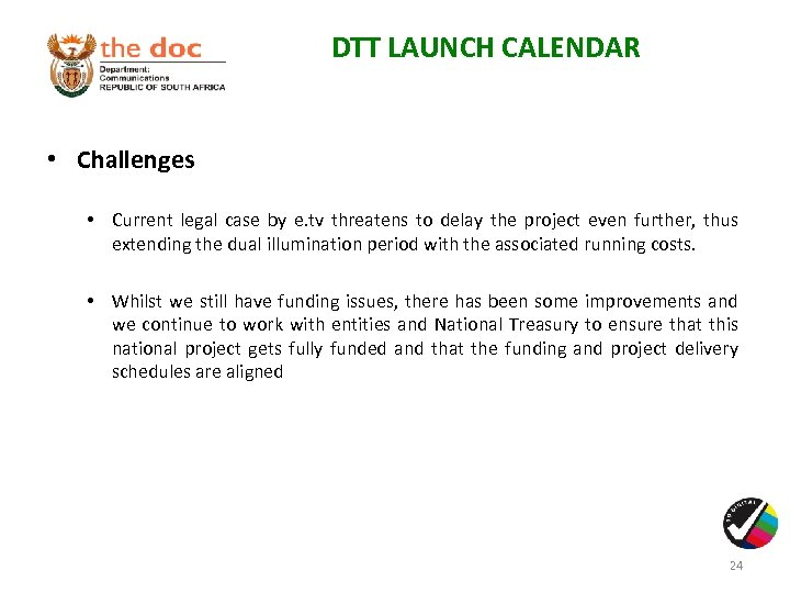 DTT LAUNCH CALENDAR • Challenges • Current legal case by e. tv threatens to