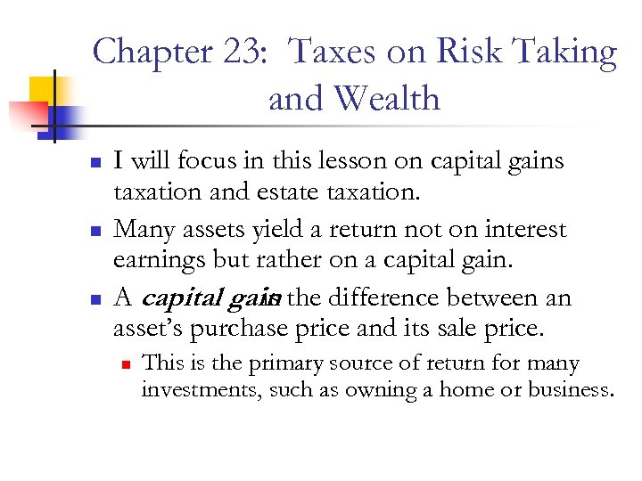 Chapter 23: Taxes on Risk Taking and Wealth n n n I will focus