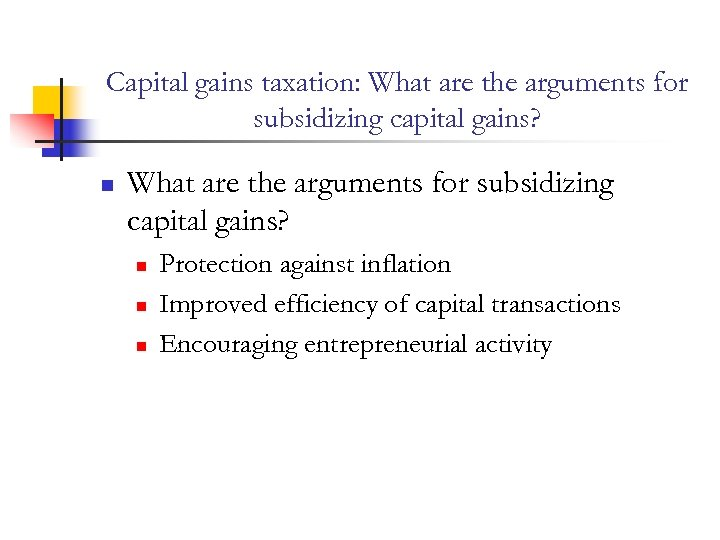 Capital gains taxation: What are the arguments for subsidizing capital gains? n n n
