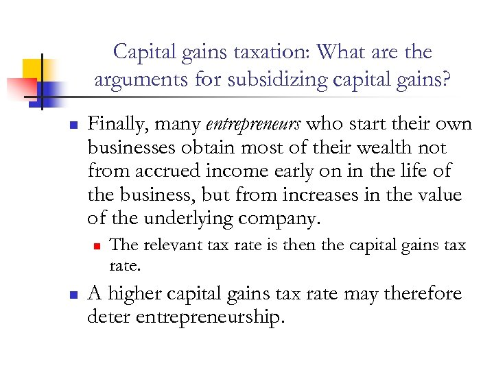 Capital gains taxation: What are the arguments for subsidizing capital gains? n Finally, many