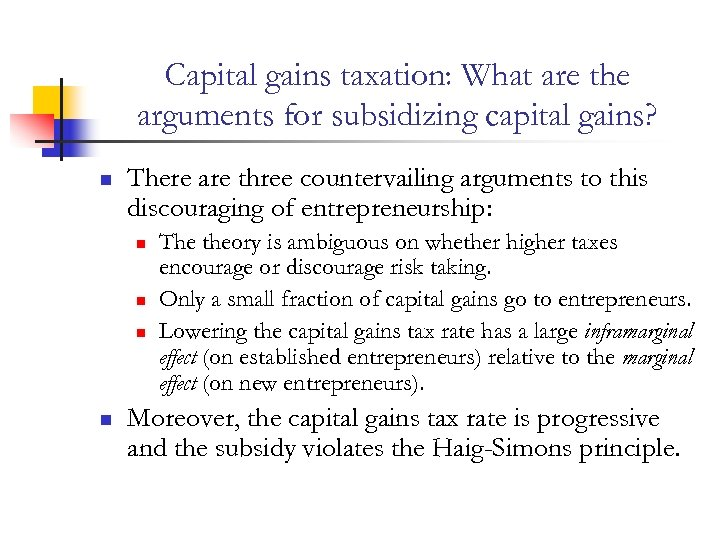 Capital gains taxation: What are the arguments for subsidizing capital gains? n There are