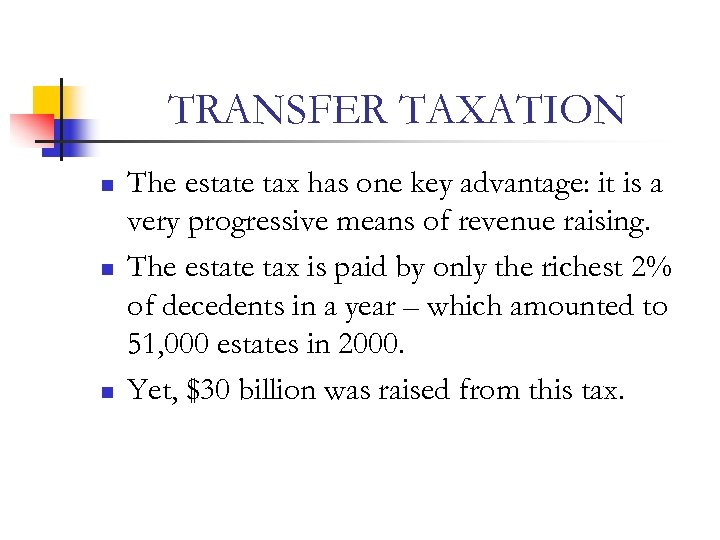 TRANSFER TAXATION n n n The estate tax has one key advantage: it is