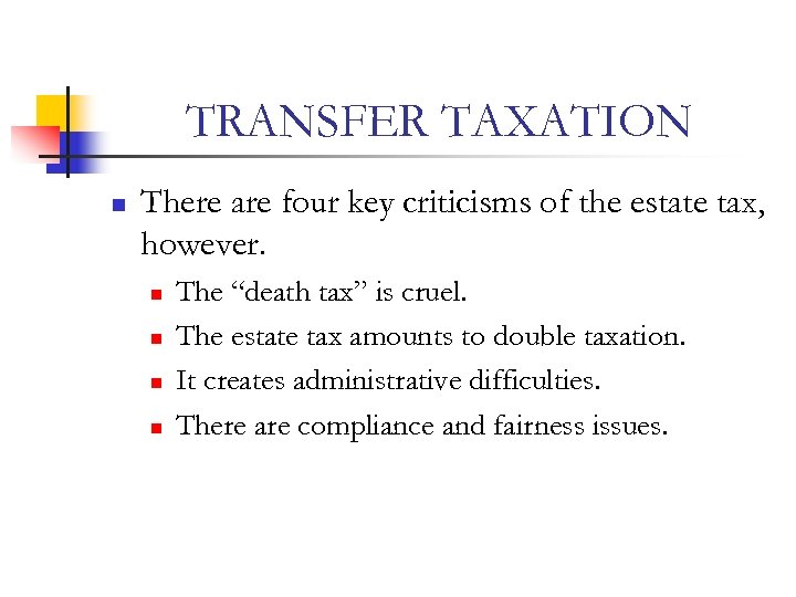 TRANSFER TAXATION n There are four key criticisms of the estate tax, however. n
