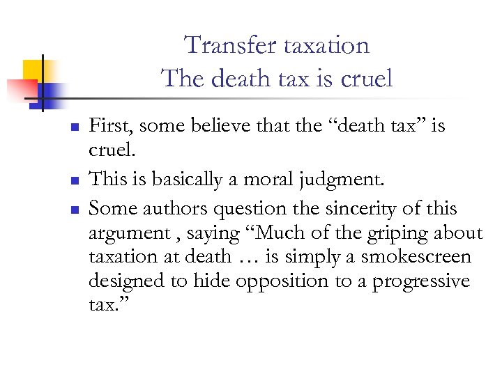 Transfer taxation The death tax is cruel n n n First, some believe that