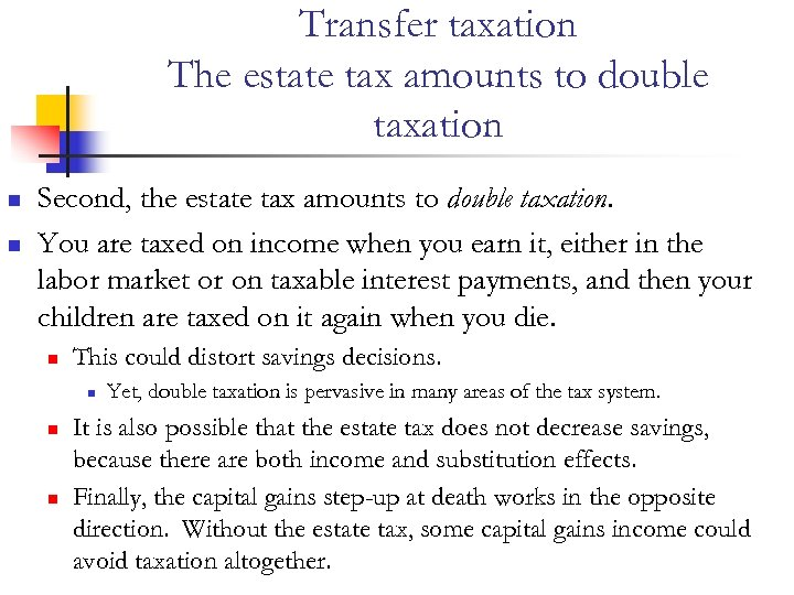 Transfer taxation The estate tax amounts to double taxation n n Second, the estate
