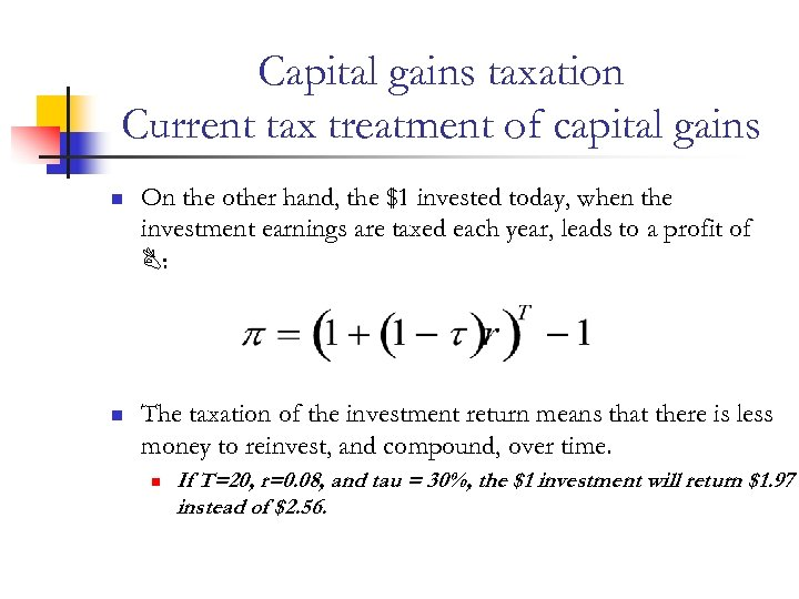 Capital gains taxation Current tax treatment of capital gains n On the other hand,