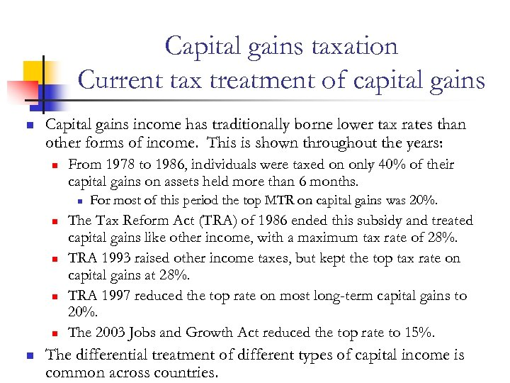 Capital gains taxation Current tax treatment of capital gains n Capital gains income has