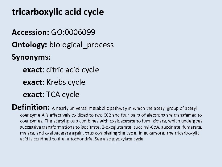 tricarboxylic acid cycle Accession: GO: 0006099 Ontology: biological_process Synonyms: exact: citric acid cycle exact: