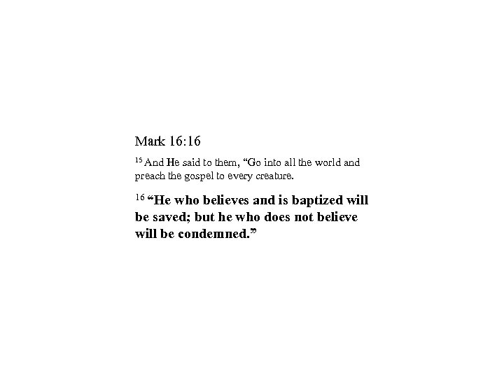 """Mark 16: 16 15 And He said to them, """"Go into all the world"""
