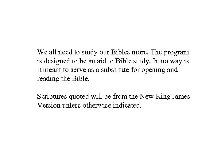 We all need to study our Bibles more. The program is designed to be