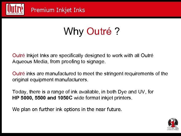 Premium Inkjet Proofing Media Premium Inkjet Inks Why Outré ? Outré Inkjet Inks are