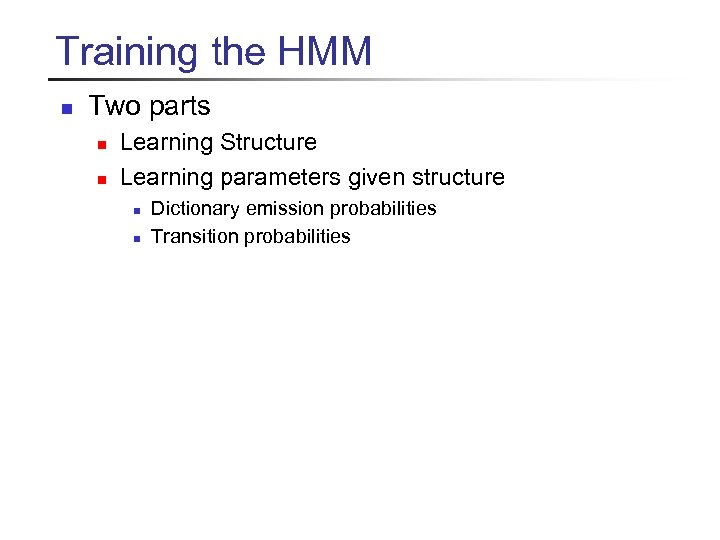 Training the HMM n Two parts n n Learning Structure Learning parameters given structure