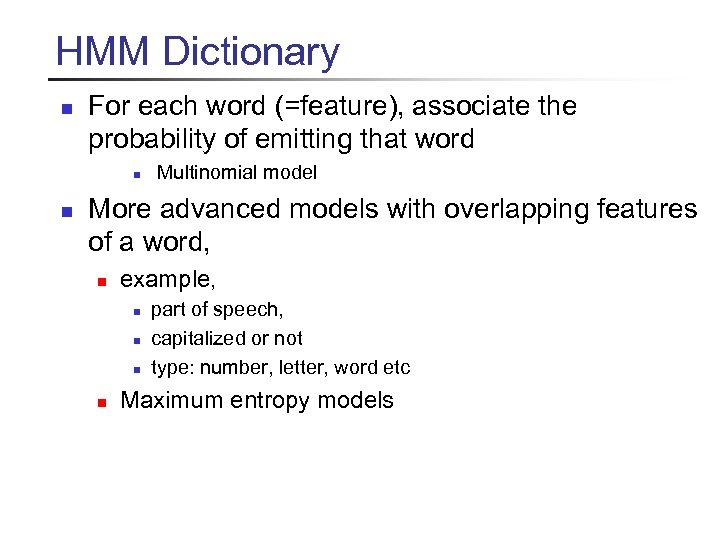 HMM Dictionary n For each word (=feature), associate the probability of emitting that word