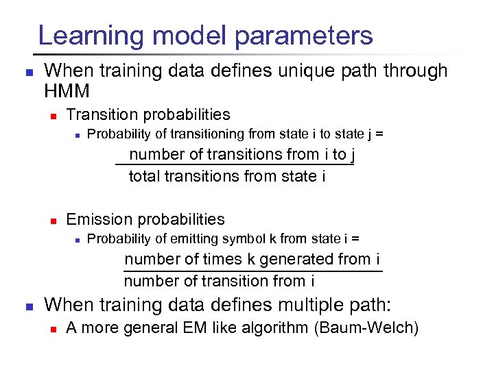 Learning model parameters n When training data defines unique path through HMM n Transition