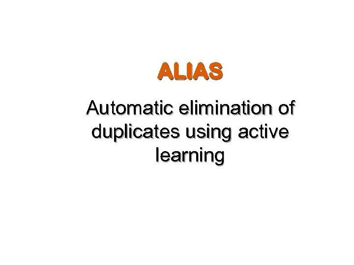 ALIAS Automatic elimination of duplicates using active learning