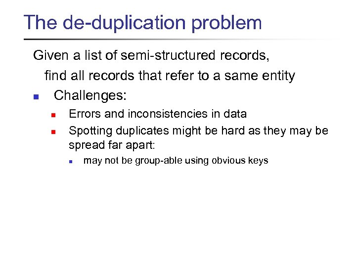 The de-duplication problem Given a list of semi-structured records, find all records that refer