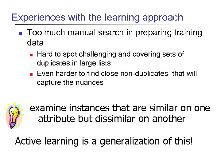 Experiences with the learning approach n Too much manual search in preparing training data