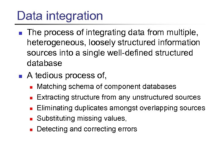 Data integration n n The process of integrating data from multiple, heterogeneous, loosely structured