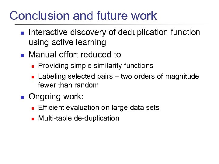 Conclusion and future work n n Interactive discovery of deduplication function using active learning