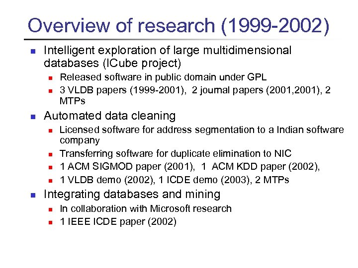 Overview of research (1999 -2002) n Intelligent exploration of large multidimensional databases (ICube project)