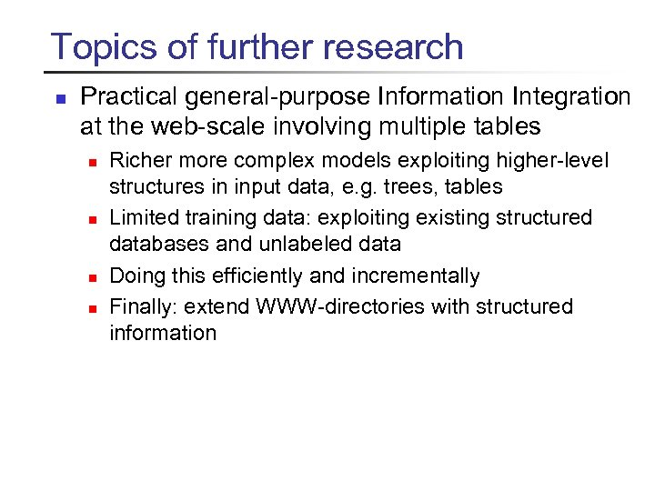 Topics of further research n Practical general-purpose Information Integration at the web-scale involving multiple