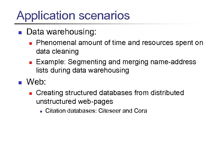 Application scenarios n Data warehousing: n n n Phenomenal amount of time and resources