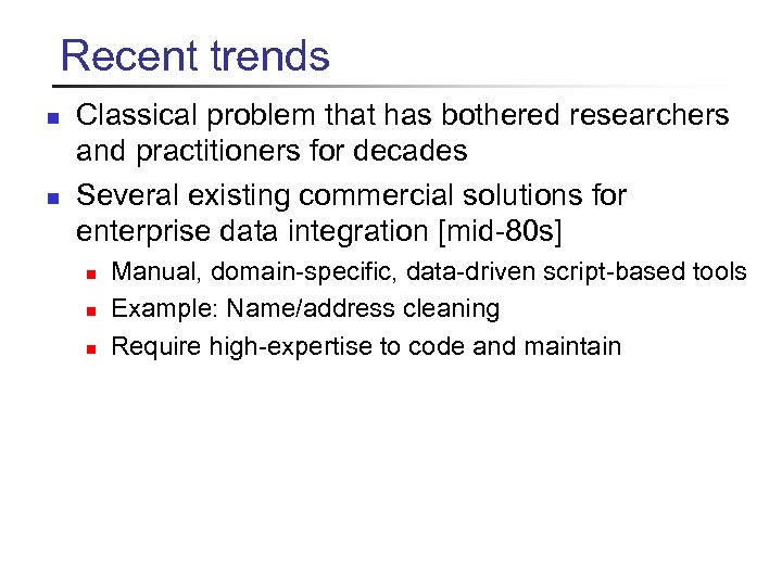 Recent trends n n Classical problem that has bothered researchers and practitioners for decades