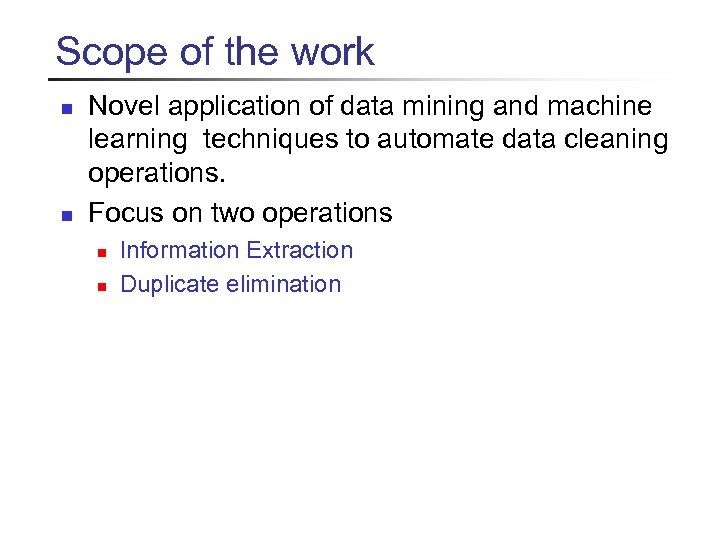 Scope of the work n n Novel application of data mining and machine learning