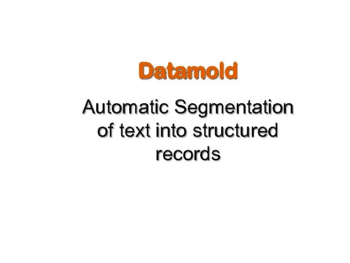 Datamold Automatic Segmentation of text into structured records
