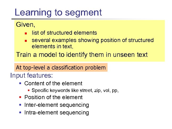Learning to segment Given, n n list of structured elements several examples showing position