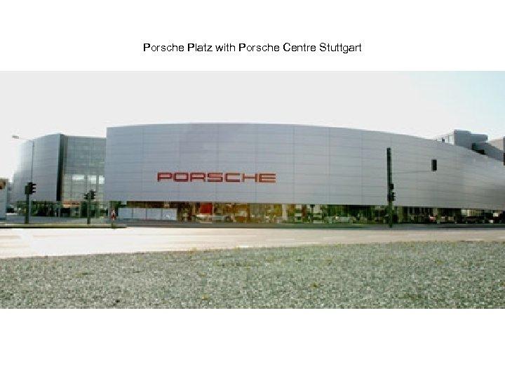 Porsche Platz with Porsche Centre Stuttgart
