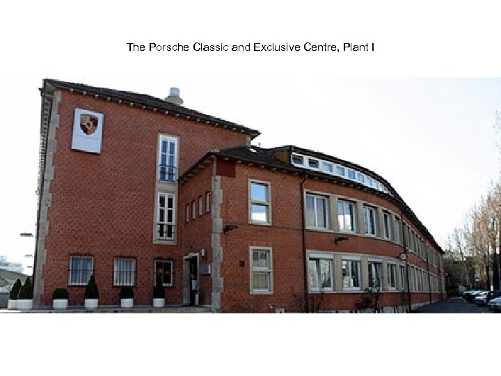 The Porsche Classic and Exclusive Centre, Plant I