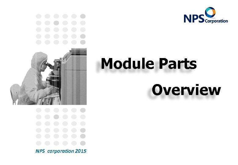 Module Parts Overview NPS corporation 2015