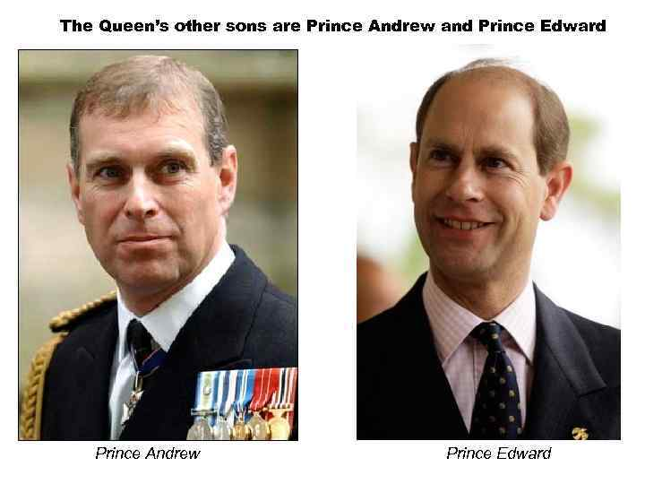 The Queen's other sons are Prince Andrew and Prince Edward Prince Andrew Prince Edward
