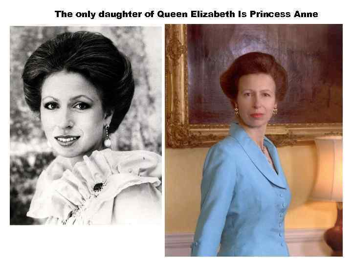 The only daughter of Queen Elizabeth Is Princess Anne