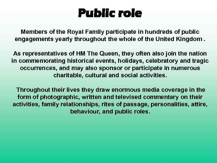 Public role Members of the Royal Family participate in hundreds of public engagements yearly