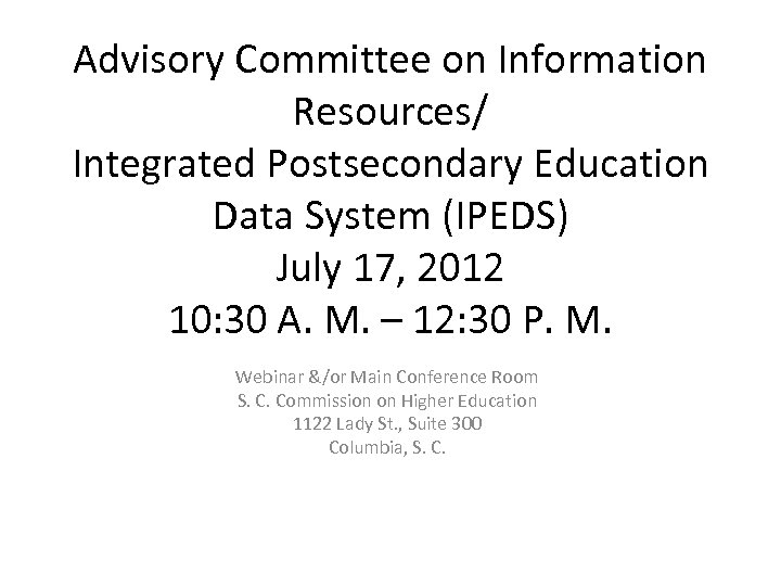 Advisory Committee on Information Resources/ Integrated Postsecondary Education Data System (IPEDS) July 17, 2012