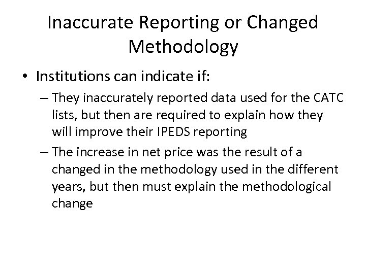 Inaccurate Reporting or Changed Methodology • Institutions can indicate if: – They inaccurately reported